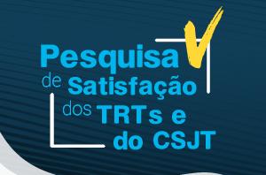 Aberta pesquisa de satisfação dos TRTs e do CSJT para usuários dos serviços