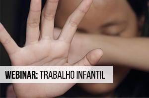 Seminário on-line sobre os efeitos da pandemia no trabalho infantil será realizado no dia 11