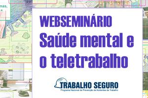 """Webseminário """"Saúde Mental e o Teletrabalho"""" será realizado no próximo dia 27; confira também as lives do Trabalho Seguro"""