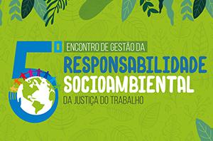 Inscrições abertas para o 5º Encontro de Gestão da Responsabilidade Socioambiental da Justiça do Trabalho